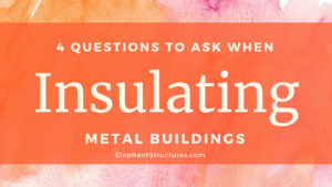 Questions You Forget To Ask About Insulation Metal Buildings