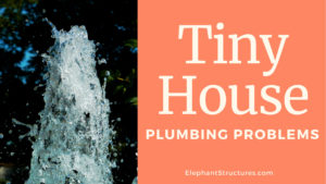 Tiny House Plumbing Problems